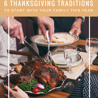 6 Thanksgiving Traditions to Start With Your Family This Year