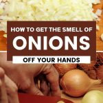 tips for getting the smell of onions off your hands