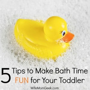 5 Tips for Making Bath Time FUN for Toddlers