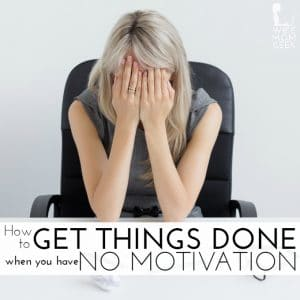 How to get things done when you have no motivation