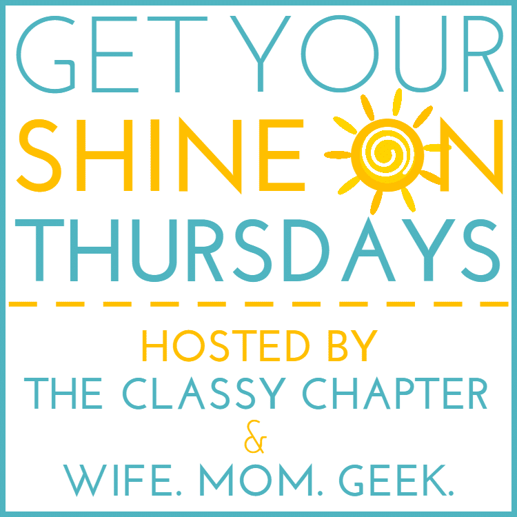 Get Your Shine on Thursdays with The Classy Chapter and Wife Mom Geek
