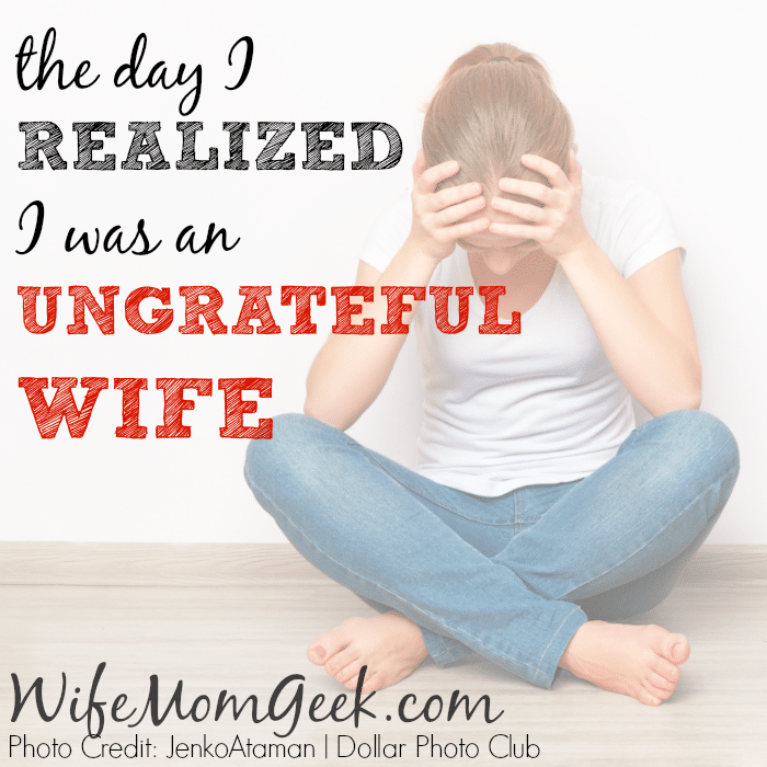 The Day I Realized I Was an Ungrateful Wife
