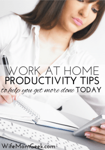 Work at Home Productivity Tips to Help You Get More Done TODAY - Part 3