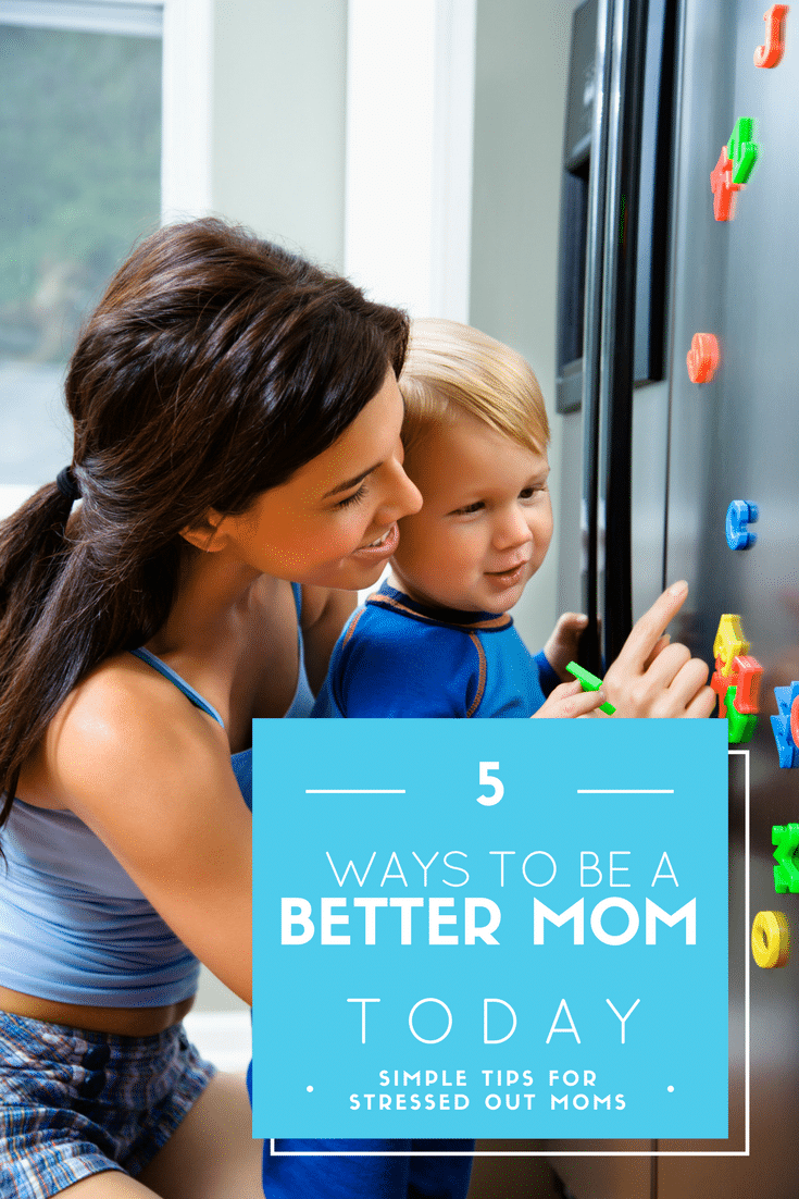 5 Simple Ways to Be a Better Mom Today